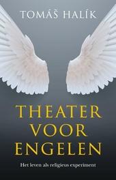 Theater voor engelen : het leven als een religieus experiment