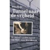 Tunnel naar de vrijheid : de spectaculairste vlucht uit de geschiedenis van Oost- naar West-Berlijn