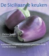 De Siciliaanse keuken : authentieke recepten en culinaire geheimen uit de Cucina Siciliana