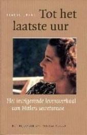 Tot het laatste uur : het intrigerende levensverhaal van Hitlers secretaresse