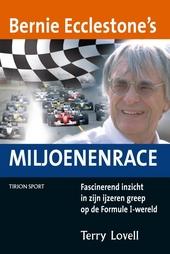 Bernie Ecclestone's miljoenenrace : fascinerend inzicht in zijn ijzeren greep op de Formule 1-wereld