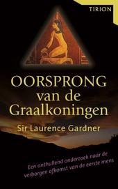 Oorsprong van de Graalkoningen : een controversieel en uniek boek over de ontbrekende schakel tussen de nephilim en...