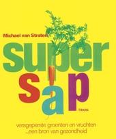 Supersap : versgeperste groenten en vruchten ... een bron van gezondheid