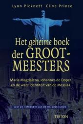 Het geheime boek der Grootmeesters : Maria Magdalena, Johannes de Doper en de ware identiteit van de Messias