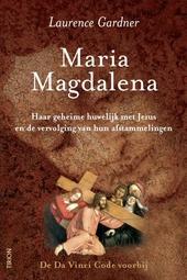Maria Magdalena : onthullingen over de Da Vinci Code