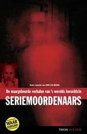 De waargebeurde verhalen van 's werelds beruchtste seriemoordenaars
