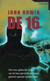 De 16 : het bloedstollend verhaal van de best getrainde en meest geheime speciale eenheid ooit