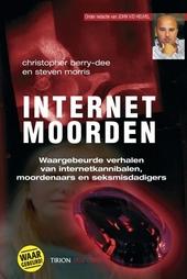 Internetmoorden : waargebeurde verhalen van internetkannibalen, moordenaars en seksmisdadigers