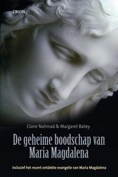 De geheime boodschap van Maria Magdalena : inclusief het recent ontdekte evangelie van Maria Magdalena