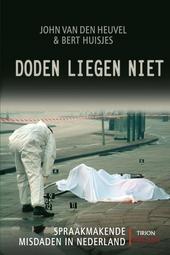Doden liegen niet : spraakmakende misdaden in Nederland