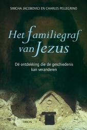 Het familiegraf van Jezus : dé ontdekking die de geschiedenis kan veranderen