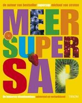 Meer supersap : de lekkerste vitaminemixen : zuiverend en verkwikkend
