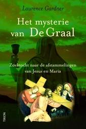 Het mysterie van de Graal : de geheime erfgenamen van Jezus en Maria Magdalena