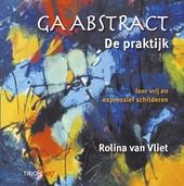 Ga abstract : de praktijk : leer vrij en expressief schilderen