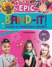 Epic Band-it! : rubberband sieraden en accessoires door jou gemaakt