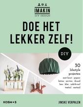 Doe het lekker zelf! : 30 lifestyleprojecten met hout, papier, beton, servies, draad, leer, klei, inkt & verf, text...