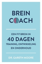 Breincoach : een fit brein in 40 dagen : training, ontwikkeling en onderhoud