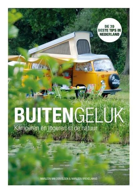 Buitengeluk : kamperen en logeren in de natuur : de 30 beste tips in Nederland