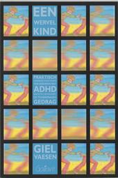 Een wervelkind : praktisch handboek voor ouders van kinderen met ADHD, een pittig temperament of tegendraads gedrag