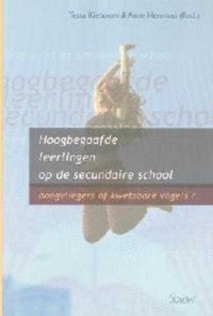 Hoogbegaafde leerlingen op de secundaire school : hoogvliegers of kwetsbare vogels ?