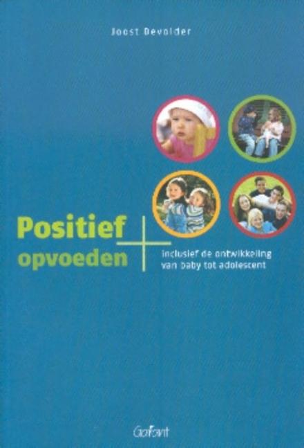 Positief opvoeden : inclusief de ontwikkeling van baby tot adolescent