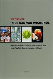 In de ban van wiskunde : het cultuurverschijnsel mathematica in beschaving, kunst, natuur en leven