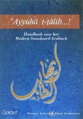'Ayyuha t-talib...! : handboek voor het modern standaard Arabisch