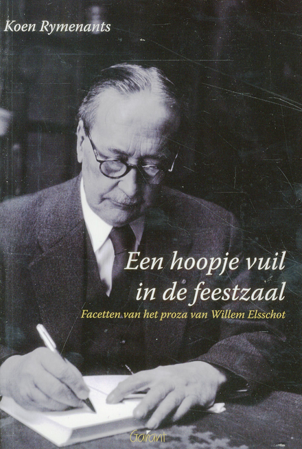 Een hoopje vuil in de feestzaal : facetten van het proza van Willem Elsschot