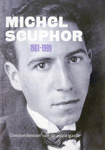 Michel Seuphor 1901-1999 : grensverkenner van de avant-garde