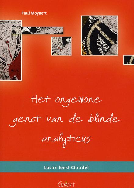 Het ongewone genot van de blinde analyticus : Lacan leest Claudel