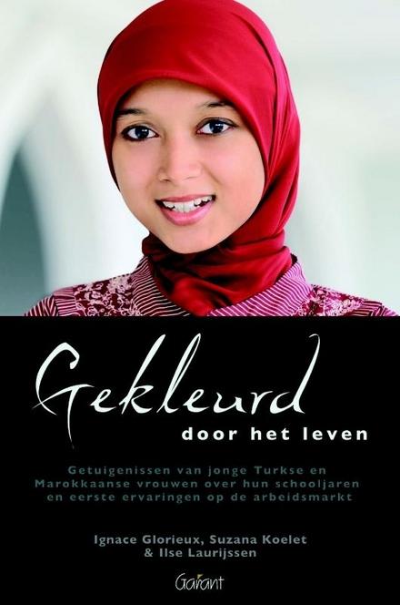 Gekleurd door het leven : getuigenissen van jonge Turkse en Marokkaanse vrouwen over hun schooljaren en eerste erva...