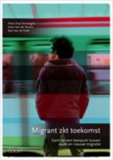 Migrant zkt toekomst : Gent op een keerpunt tussen oude en nieuwe migratie