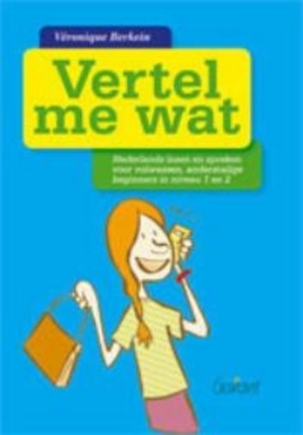 Vertel me wat : Nederlands lezen en spreken voor volwassen, anderstalige beginners in niveau 1 en 2