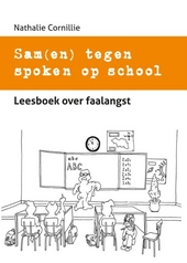 Sam(en) tegen spoken op school : leesboek over faalangst