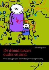 De draad tussen ouder en kind : voor een gewone en buitengewone opvoeding