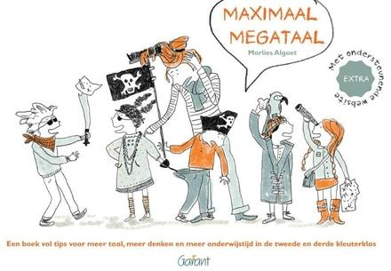 Maximaal megataal : een boek vol tips voor meer taal, meer denken en meer onderwijstijd in de tweede en derde kleut...