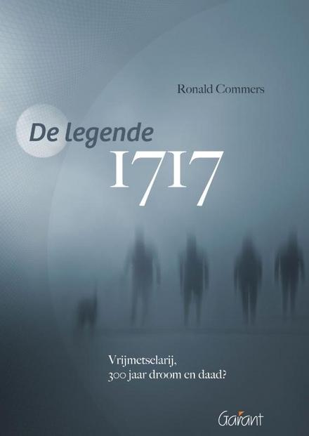De legende 1717 : vrijmetselarij : 300 jaar droom en daad?