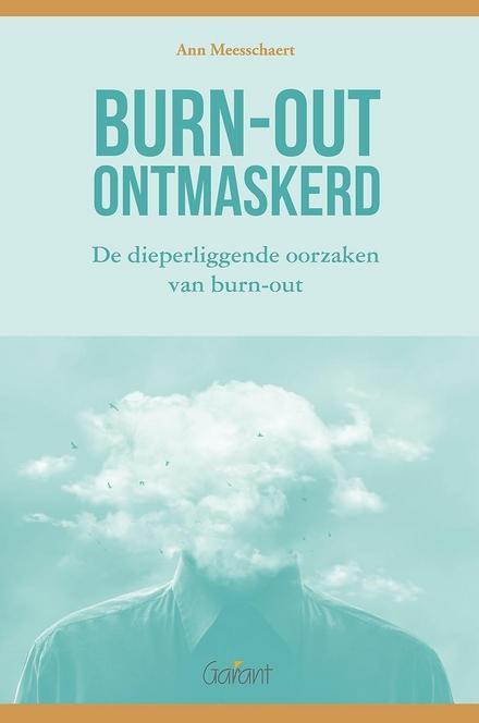 Burn-out ontmaskerd : de dieperliggende oorzaken van burn-out