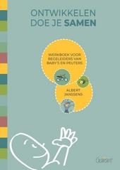 Ontwikkelen doe je samen : werkboek voor begeleiders van baby's en peuters