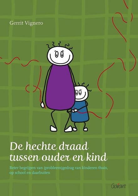 De hechte draad tussen ouder en kind : beter begrijpen van (probleem) gedrag van een kind thuis, op school en…