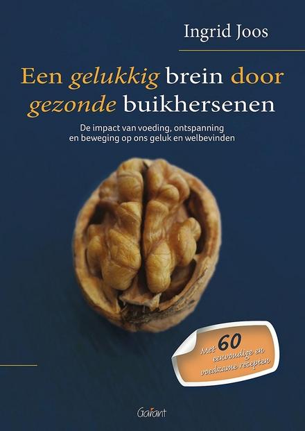 Een gelukkig brein door gezonde buikhersenen : de impact van voeding, ontspanning en beweging op ons geluk en welbe...