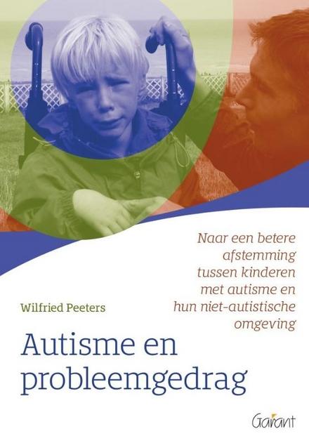 Autisme en probleemgedrag : naar een betere afstemming tussen kinderen met autisme en hun niet-autistische omgeving