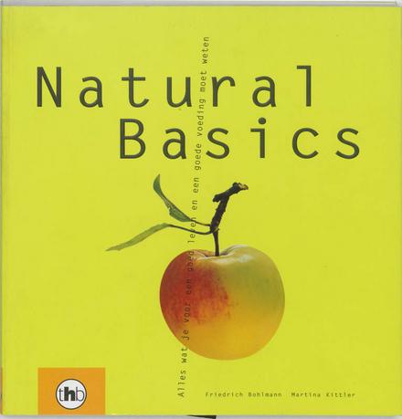 Natural basics : alles wat je voor een goed leven en een goede voeding moet weten