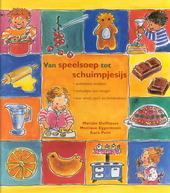 Van speelsoep tot schuimpjesijs : ouderwetse recepten, verhaaltjes over vroeger, voor oma's, opa's en kleinkinderen