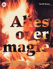 Alles over magie : geïllustreerd overzicht van prehistorische geloofsvormen tot hedendaags satanisme en technopagan...