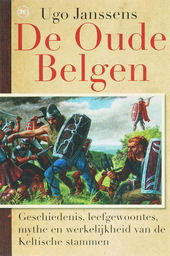 De Oude Belgen : geschiedenis, leefgewoontes, mythe en werkelijkheid van de Keltische stammen