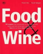 Food and wine : 100 recepten met wijnadviezen en alles wat je moet weten over het combineren van eten en wijn
