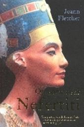 Op zoek naar Nefertiti : een portret van de belangrijkste vrouw uit de geschiedenis van het Oude Egypte