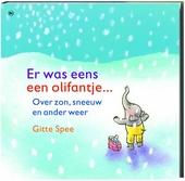Er was eens een olifantje ... : over zon, sneeuw en ander weer
