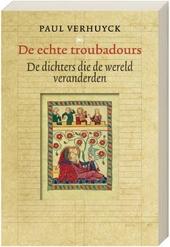 De echte troubadours : de dichters die de wereld veranderden